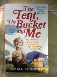 Английская литература - The Tent, the Bucket and Me by Emma Kennedy